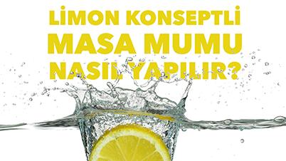 DIY 3. Bölüm: Limon Konseptli Masa Mumları