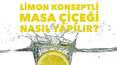 DIY 2 Bölüm: Limon Konseptli Masa Ciçeği Nasıl Yapılır?